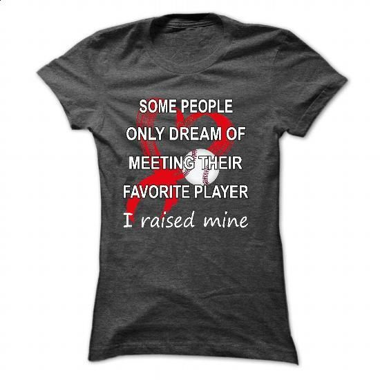 some people only dream of meeting their favorite player - #zip up hoodies #white shirts. CHECK PRICE => https://www.sunfrog.com/Sports/some-people-only-dream-of-meeting-their-favorite-player-i-raised-mine-7399-DarkGrey-57778102-Ladies.html?60505