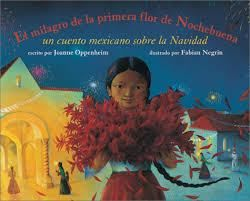 "Book: ""The Miracle of the First Poinsettia/El milagro de la primera flor de nochebuena: un cuento mexicano sobre la Navidad,"" written by Joanne Oppenheim and illustrated by Fabian Negrin."
