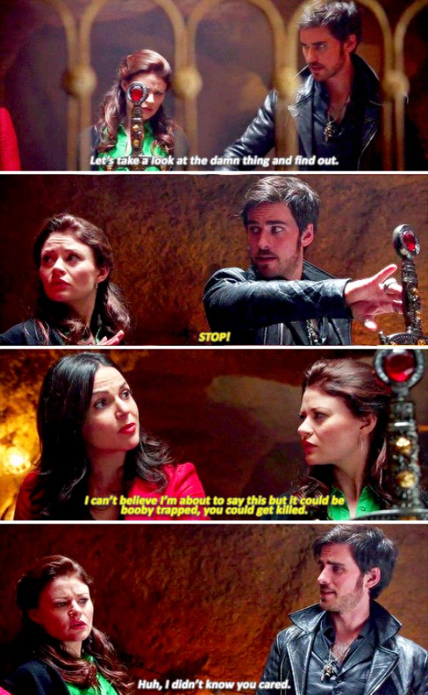 """Hook: """"Let's take a look at the damn thing and find out."""" Regina: """"STOP! I can't believe I'm about to say this but it could be booby trapped, you could get killed."""" Hook: """"Huh, I didn't know you cared."""""""