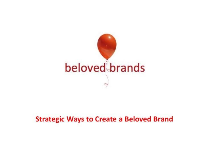beloved-brands-strategic-thinking by Beloved Brands Inc. via Slideshare
