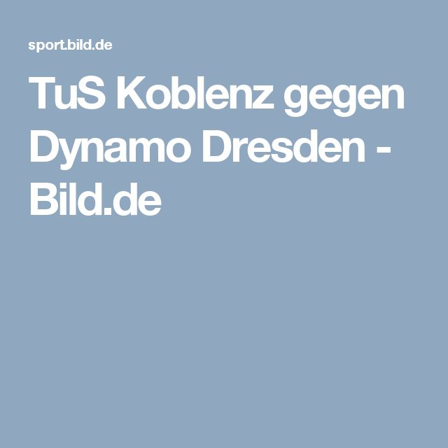 TuS Koblenz gegen Dynamo Dresden     -  Bild.de