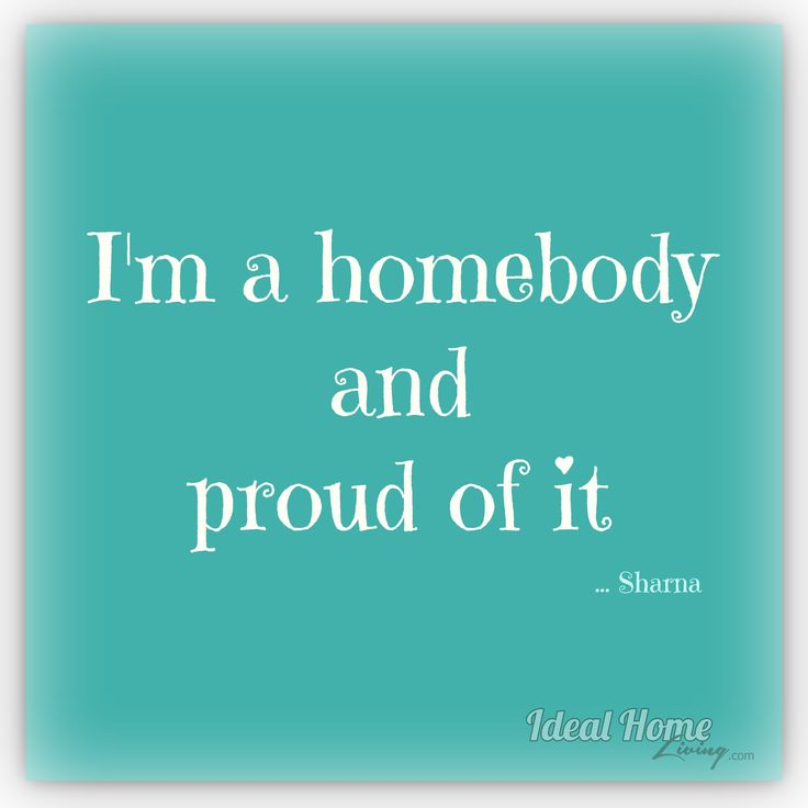 I love my Home, it is where I am at peace, I am comfortable, I can be myself and enjoy spending time with my family