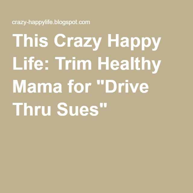 """This Crazy Happy Life: Trim Healthy Mama for """"Drive Thru Sues"""""""