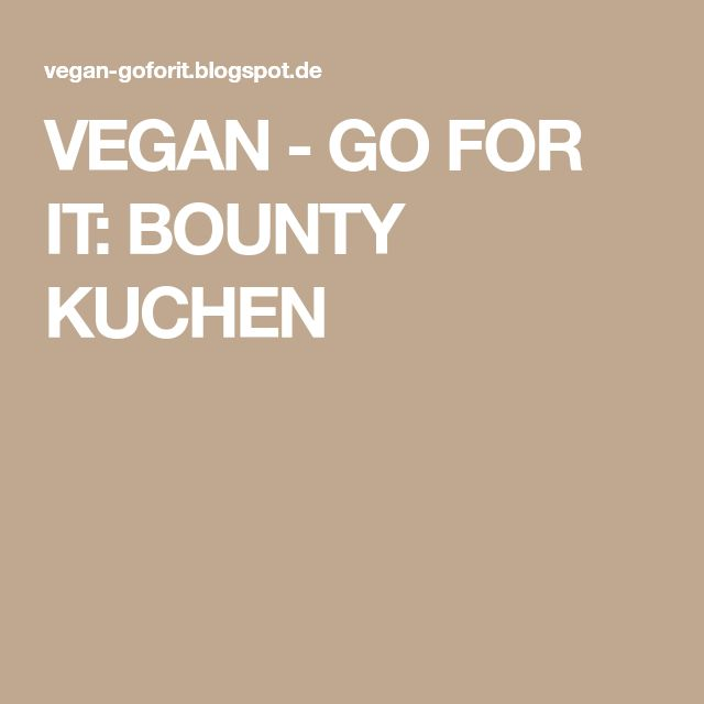 VEGAN - GO FOR IT: BOUNTY KUCHEN