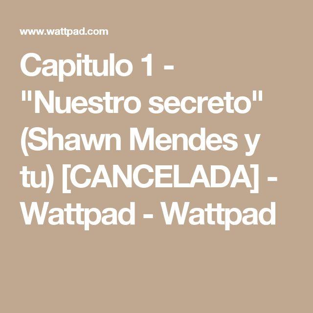 """Capitulo 1 - """"Nuestro secreto"""" (Shawn Mendes y tu) [CANCELADA] - Wattpad - Wattpad"""