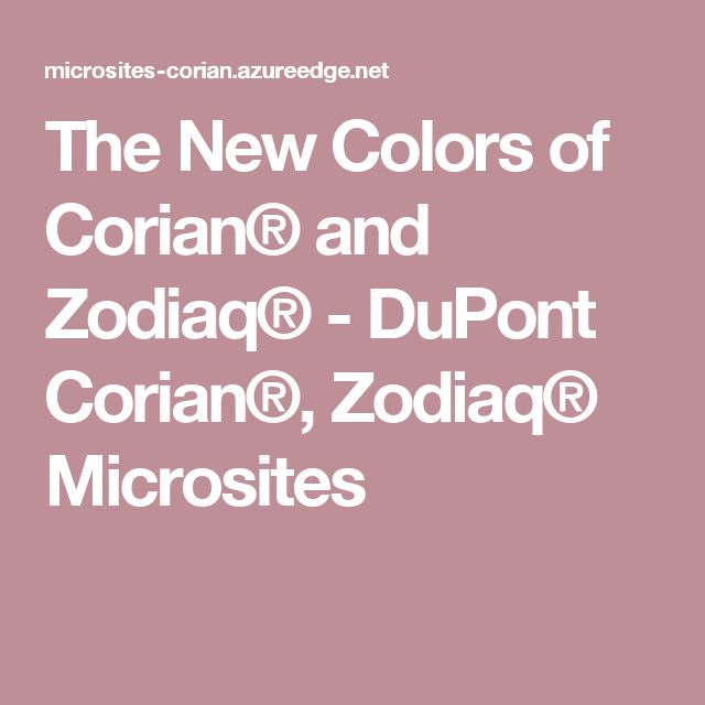 The New Colors of Corian® and Zodiaq®  - DuPont Corian®, Zodiaq® Microsites