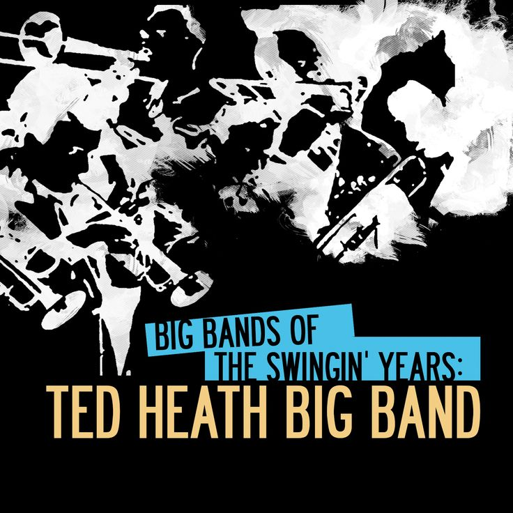 Ted Heath - Big Bands Of Swingin Years: Ted Heath Big Band
