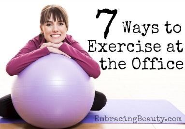 7 Ways to Exercise at the Office