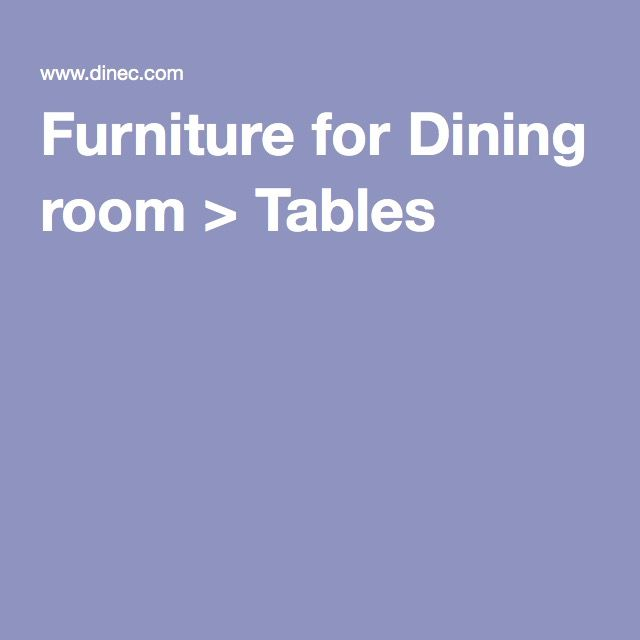 Furniture for Dining room > Tables