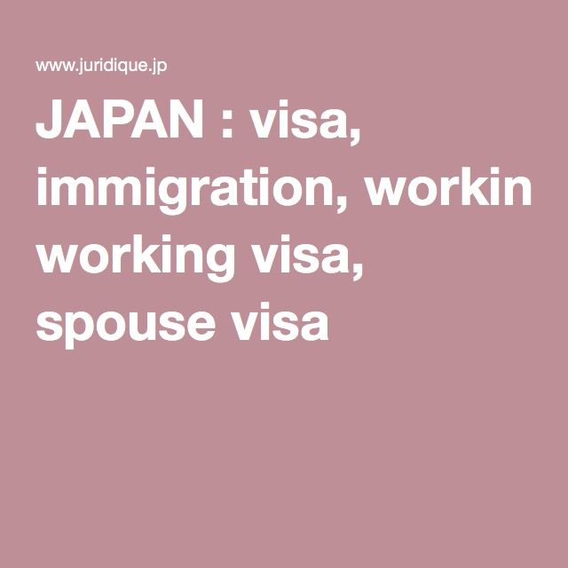 JAPAN : visa, immigration, working visa, spouse visa
