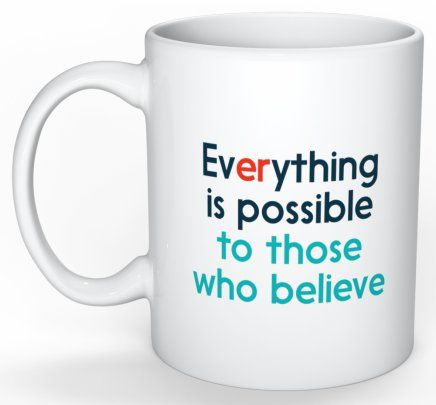Everything is possible to those who believe - who would't want a coffee mug with this on it.  You can purchase your own mug for $24.95 from the Gernius shop.  http://www.gernius.com/product/cups