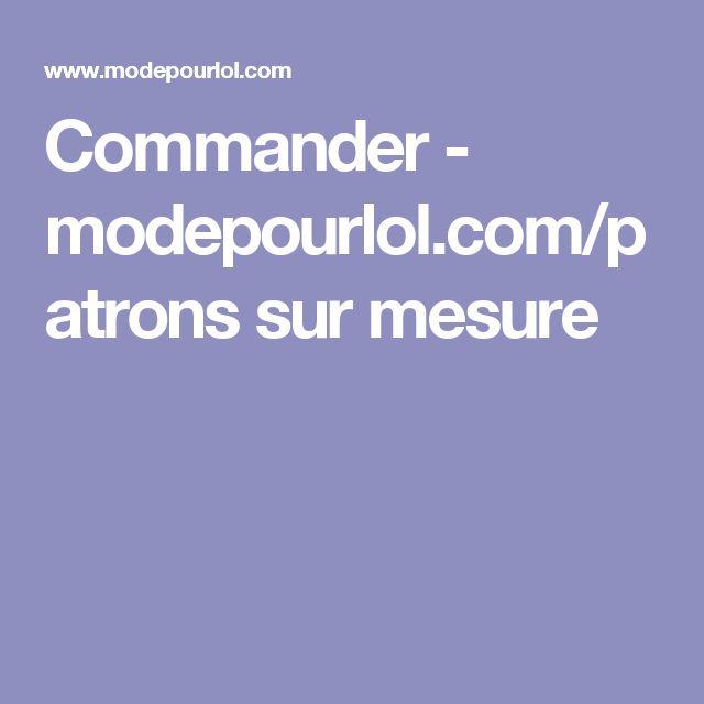 Commander - modepourlol.com/patrons sur mesure