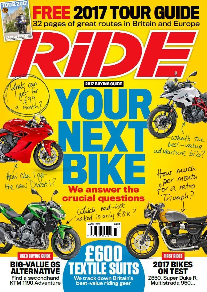 In this issue;  FREE 2017 Tour Guide - 32 pages of great routes in Britain and Europe.  2017 BUYING GUIDE - Your next bike: We answer the crucial questions... <ul>  <li>What can I get for £99 a month?</li>  <li>How can I get the new Ducati?</li>  <li>What's the best-value adventure bike?</li>  <li>Which red-hot naked is only £8k?</li>  <li>How much per month for a retro Triumph?</li> </ul> £600 textile suits: We track down Britain's best-value riding gear  Used buying guid...