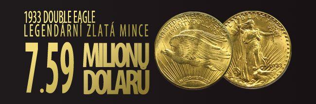 Zlatá mince Double Eagle 1933 - sběratelé jsou touto mincí uchváceni, historici ji nazývají legendou americké měny  a vláda USA ji uznala za národní poklad.  Stala se nejdražší zlatou mincí, která se kdy objevila na aukci. Její exemplář byl v roce 2002 vydražen za téměř 8 milionů dolarů.