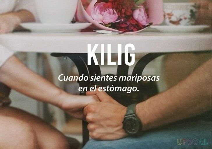 Palabras que necesitas en tu vida pero que no existen en tu idioma. Del Tagalo: Kilig