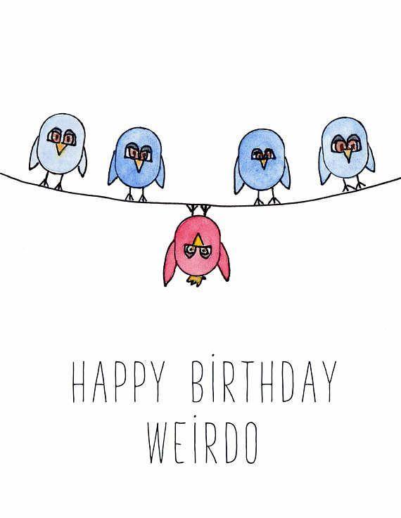Birthday Quotes Funny Happy Birthday Card Happy Birthday Weirdo Humor Birthday Friend Funny Happy Birthday Wishes Happy Birthday Text Happy Birthday Funny