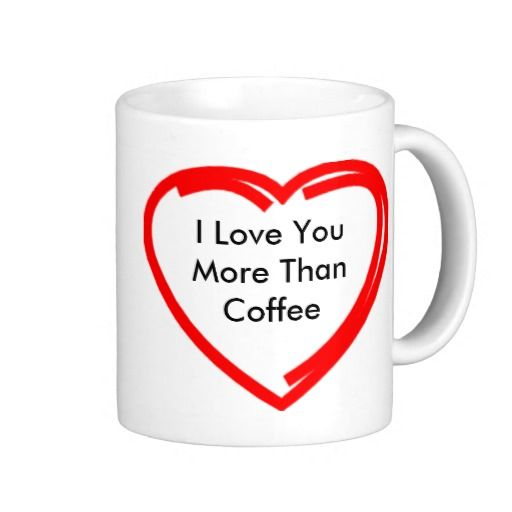 I Love You More Than Coffee: 1000+ Images About Love You More Gifts On Pinterest