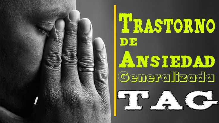 Liked on YouTube: Trastorno De Ansiedad Generalizada (TAG)