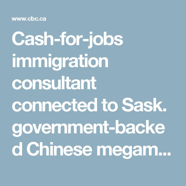 Cash-for-jobs immigration consultant connected to Sask. government-backed Chinese megamall - Saskatchewan - CBC News