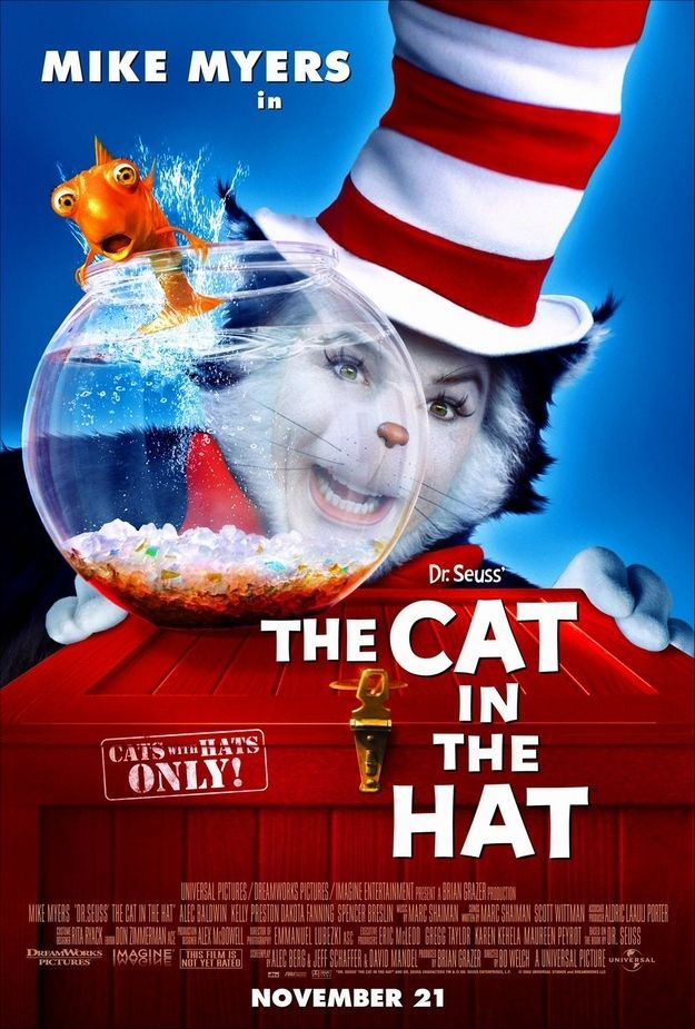 The Cat in the Hat (I never realized the flaws this movie until years later, and I no longer watch it because of those flaws. I liked the video game WAAAAAY better than this movie)