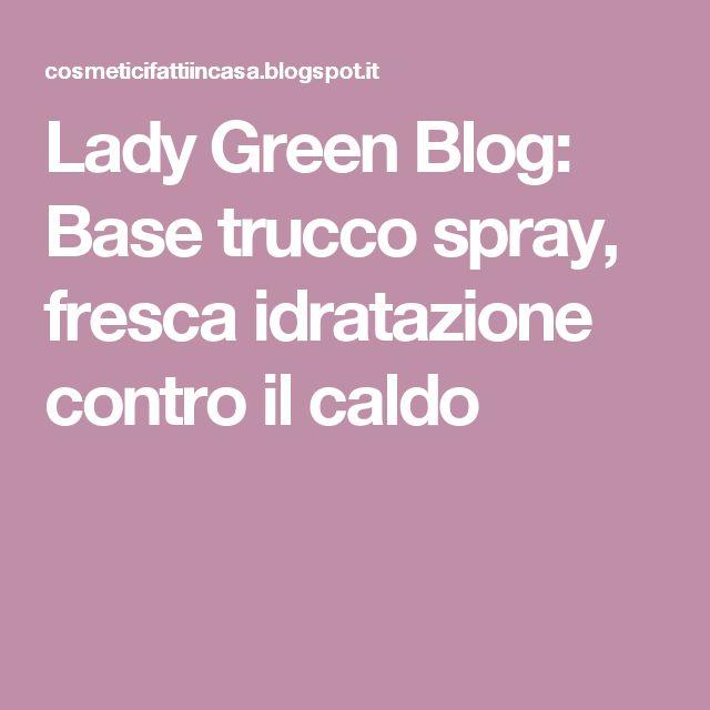 Lady Green Blog: Base trucco spray, fresca idratazione contro il caldo
