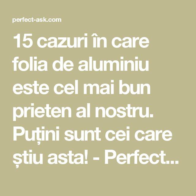 15 cazuri în care folia de aluminiu este cel mai bun prieten al nostru. Puțini sunt cei care știu asta! - Perfect Ask