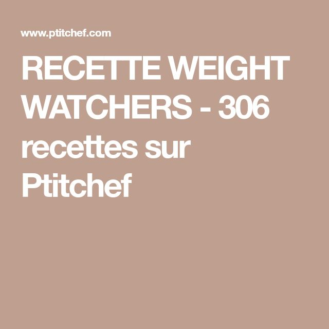 RECETTE WEIGHT WATCHERS - 306 recettes sur Ptitchef