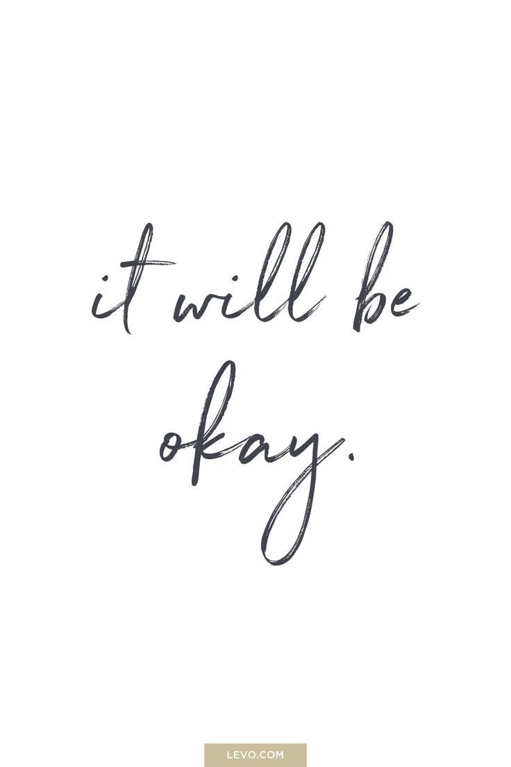 It will be okay - daily mantra -  It's National Stress Awareness Day. What is Your Mantra For Dealing With Stress? Answer here: http://www.levo.com/posts/what-is-your-mantra-for-dealing-with-stress