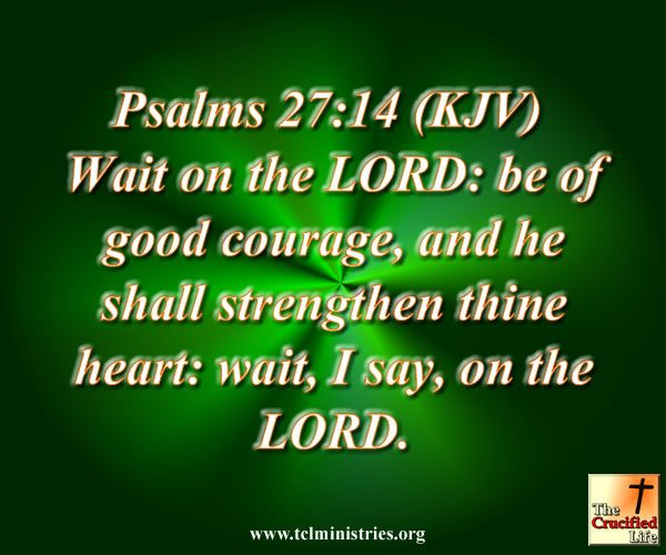 Psalms 27:14 (KJV) Wait On The LORD: Be Of Good Courage · Bible Verses ...