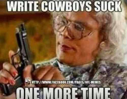 Write Cowboys Suck One More Time! #madea #dallas cowboys