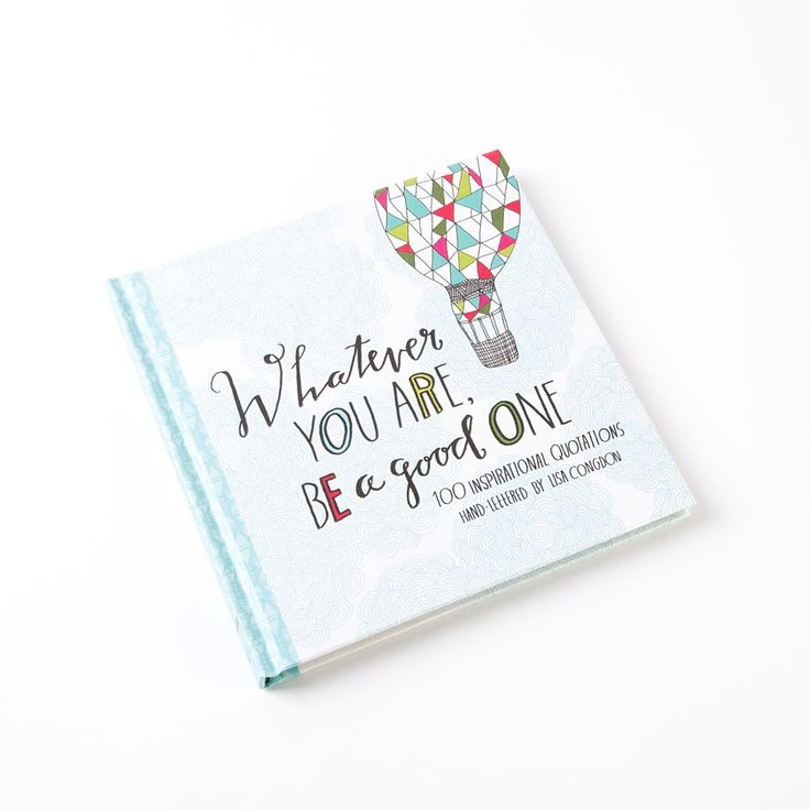 Whatever You Are, Be a Good One: 100 Inspirational Quotations Price $14.95