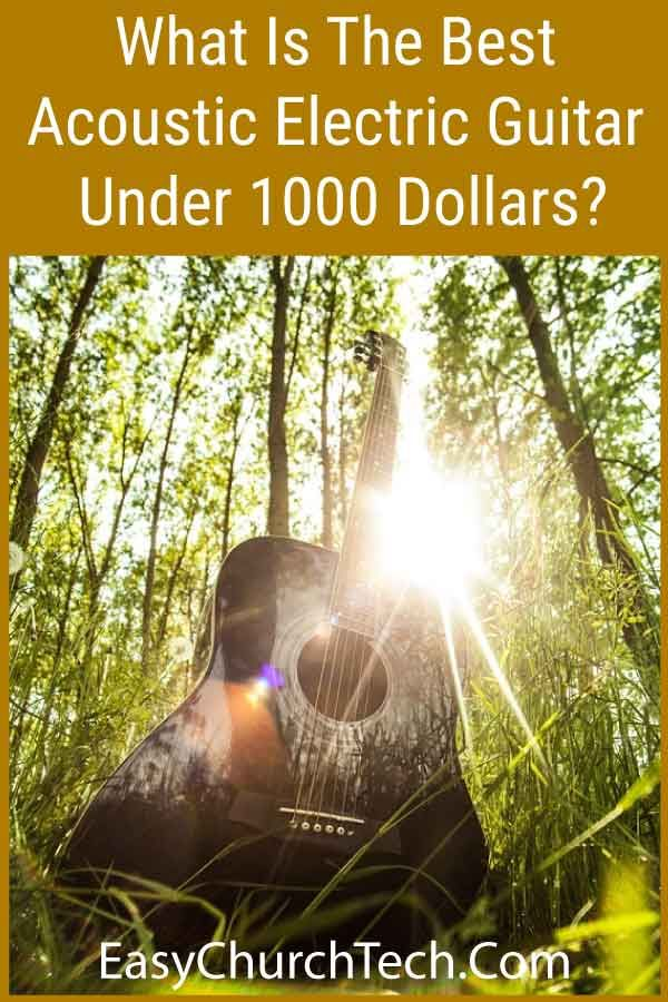 What Is The Best Acoustic Electric Guitar Under 1000 Dollars Best Acoustic Electric Guitar Acoustic Electric Guitar Acoustic Electric