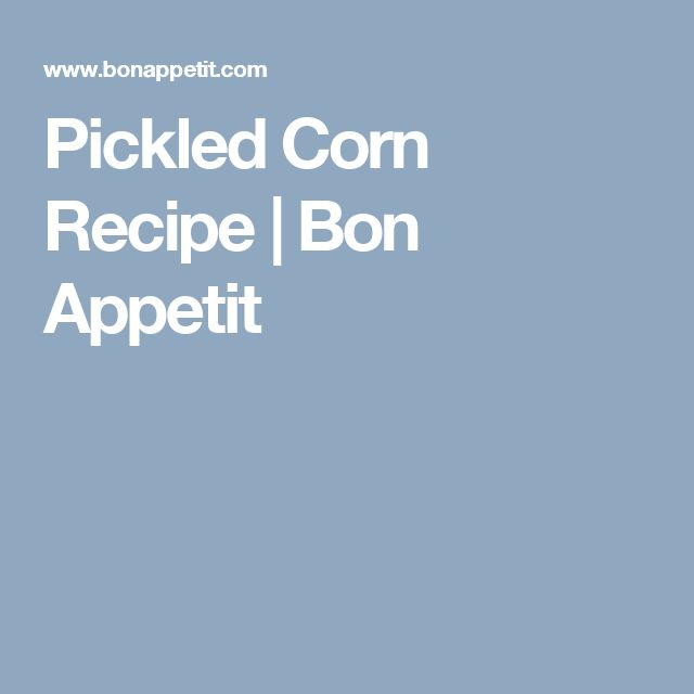 Pickled Corn Recipe | Bon Appetit