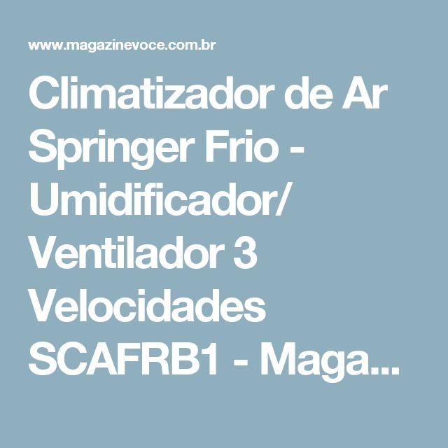Climatizador de Ar Springer Frio - Umidificador/ Ventilador 3 Velocidades SCAFRB1 - Magazine Igoryang
