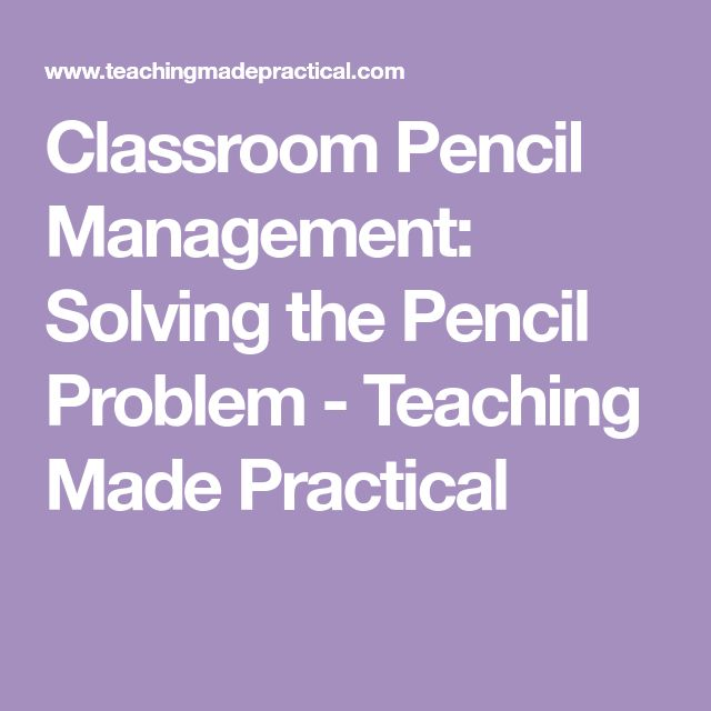 Classroom Pencil Management: Solving the Pencil Problem - Teaching Made Practical