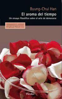 El aroma del tiempo : un ensayo filosófico sobre el arte de demorarse / Byung-Chul Han ; traducción de Paula Kuffer