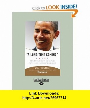 A Long Time Coming The Inspiring, Combative 2008 Campaign and the Historic Election of Barack Obama (9781458716477) Evan Thomas , ISBN-10: 1458716473  , ISBN-13: 978-1458716477 ,  , tutorials , pdf , ebook , torrent , downloads , rapidshare , filesonic , hotfile , megaupload , fileserve