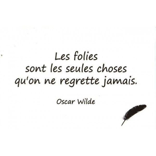 Une des citations que je prefère! Elle provient du Portrait de Dorian Gray, Oscar Wilde.