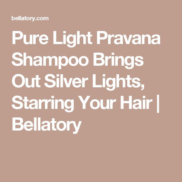 Pure Light Pravana Shampoo Brings Out Silver Lights, Starring Your Hair | Bellatory