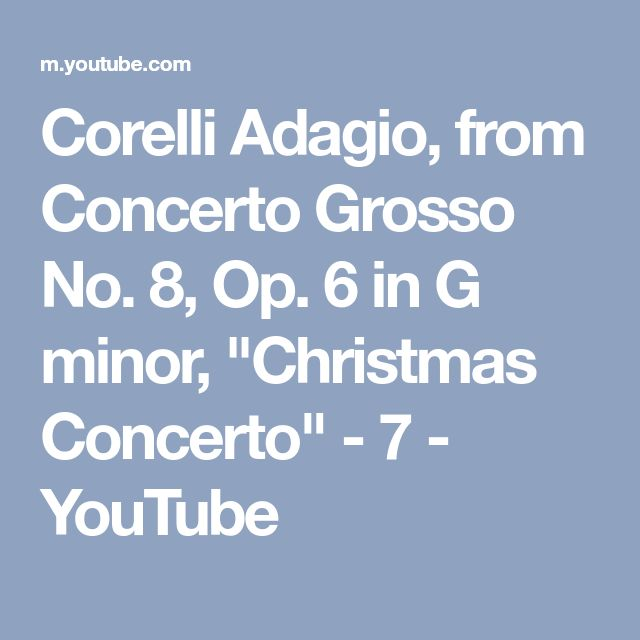 "Corelli Adagio, from Concerto Grosso No. 8, Op. 6 in G minor, ""Christmas Concerto"" - 7 - YouTube"