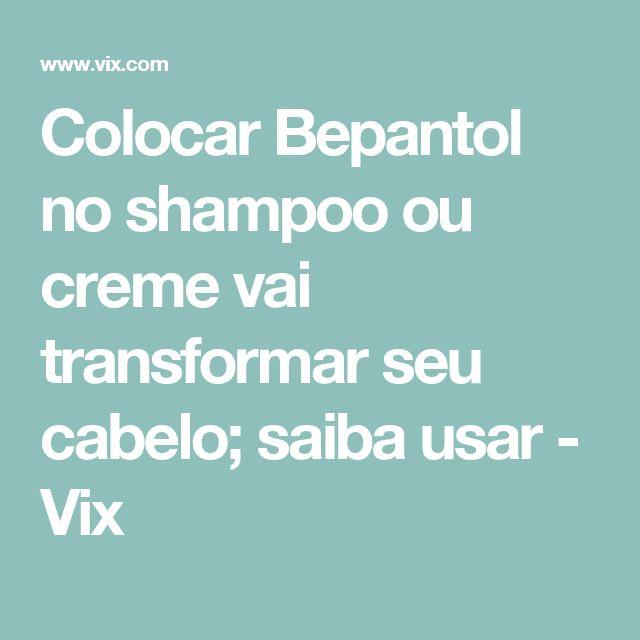 Colocar Bepantol no shampoo ou creme vai transformar seu cabelo; saiba usar - Vix