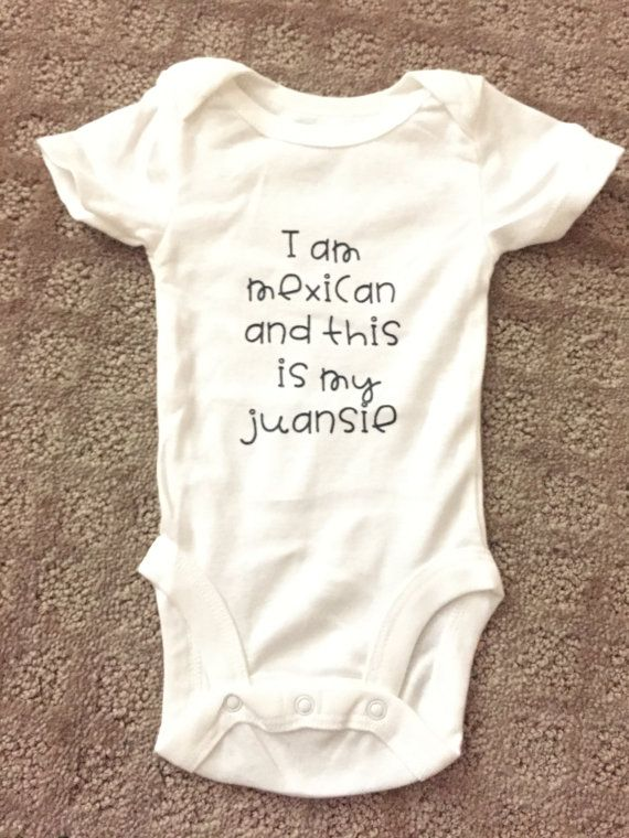 Hey, I found this really awesome Etsy listing at https://www.etsy.com/listing/462848693/baby-onesie-custom-saying-i-am-mexican
