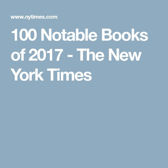 100 Notable Books of 2017 - The New York Times