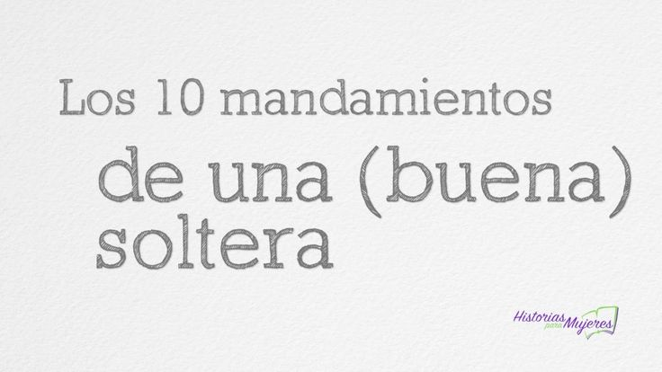 10 mandamientos de una buena soltera #HistoriasParaMujeres #Solteras www.historiasparamujeres.com