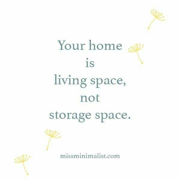 Your home is living space, not storage space. - missminimalist.com, via becoming minimalist on fb