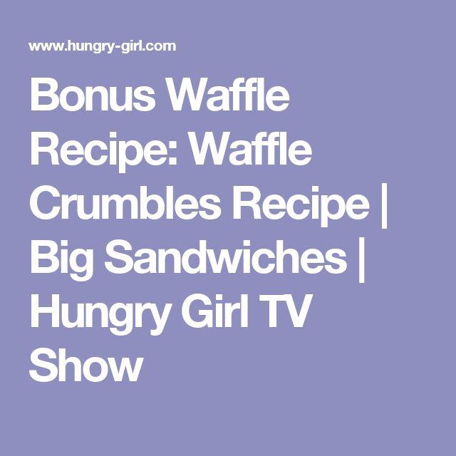 Bonus Waffle Recipe: Waffle Crumbles Recipe | Big Sandwiches | Hungry Girl TV Show