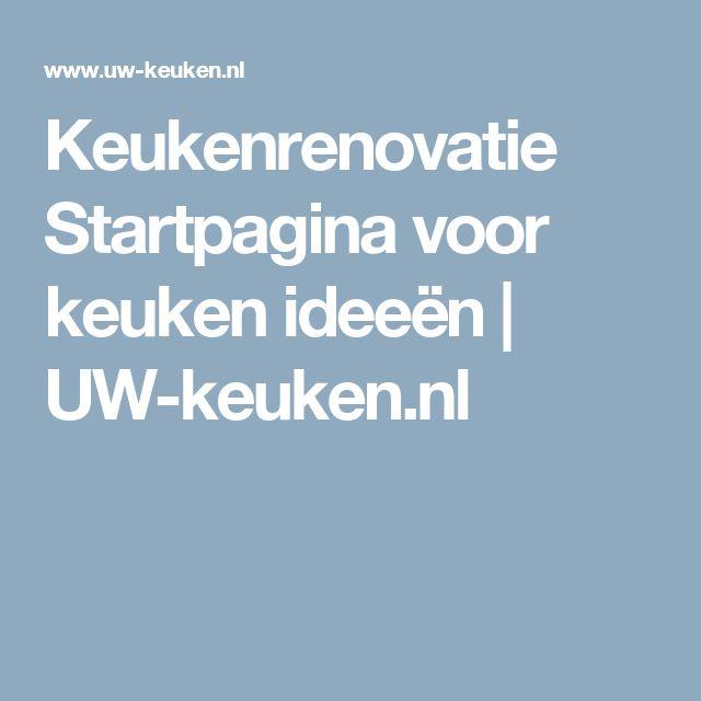 Keukenrenovatie Startpagina voor keuken ideeën | UW-keuken.nl