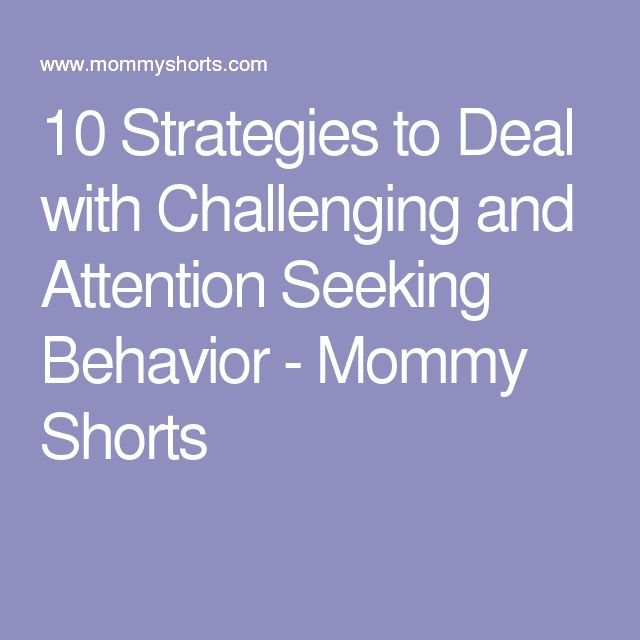 10 Strategies to Deal with Challenging and Attention Seeking Behavior - Mommy Shorts