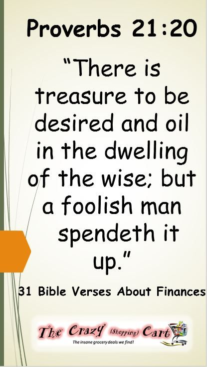 "31+ Bible Verses About Finances |  Proverbs 21:20   ""There is treasure to be desired and oil in the dwelling of the wise; but a foolish man spendeth it up."""