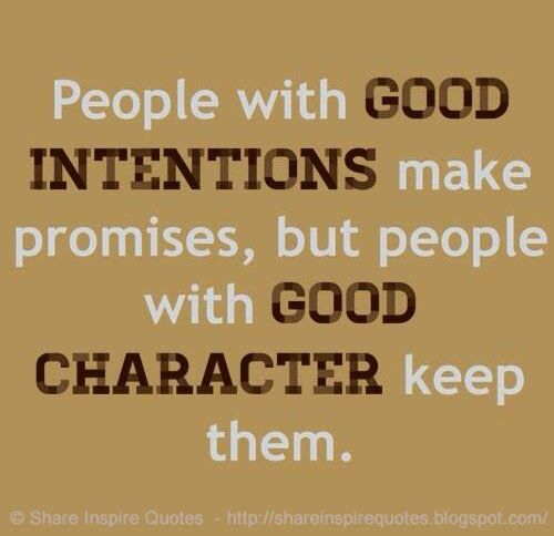 People with good intentions make promises but people with good character KEEP them.  #Life #Lifelessons #Lifeadvice #Lifequotes #quotesonLife #Lifequotesandsayings #people #intentions #promises #character #shareinspirequotes #share #inspire #quotes #whatsapp